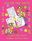 Color the Dots Count the Dots Toddler Activity Book