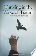 """""""Thriving in the Wake of Trauma: A Multicultural Guide"""" by Thema Bryant-Davis"""
