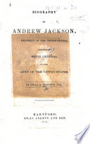 Biography of Andrew Jackson, President of the United States, etc. [With a portrait.]