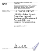 U  S  Postal Service  USPS Has Taken Steps to Strengthen Network Realignment Planning and Accountability and Improve Communication