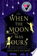 When the Moon was Ours Anna-Marie McLemore Cover