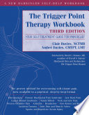 """The Trigger Point Therapy Workbook: Your Self-Treatment Guide for Pain Relief"" by Clair Davies, Amber Davies, David G. Simons"
