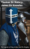 The Legends of King Arthur and His Knights Pdf/ePub eBook