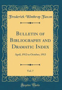 Bulletin Of Bibliography And Dramatic Index Vol 7