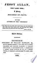 """Jessy Allan. The Lame Girl. A Story, Founded on Facts. By the Author of the """"Decision"""" [i.e. Grace Kennedy]. 3rd Ed"""