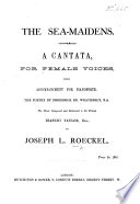The Sea Maidens A Cantata For Female Voices With Accompaniment For Pianoforte The Poetry By F E Weatherley Book PDF