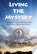 Living The Mystery Exploring Universal Wisdom And Our Connection To The Divine
