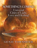 Something s Coming  Universal Cities of Light  Love  and Healing