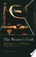 The Weaver's Craft  : Cloth, Commerce, and Industry in Early Pennsylvania