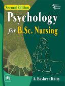 PSYCHOLOGY FOR B.SC. NURSING, SECOND EDITION