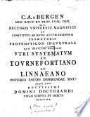 C. A. à Bergen ... Propempticon inaugurale quo disquirit utri systematum an Tournefortiano an Linnæano potiores partes deferendæ sint? etc