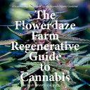 The Flowerdaze Farm Regenerative Guide to Cannabis Book PDF