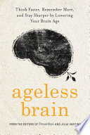 """""""Ageless Brain: Think Faster, Remember More, and Stay Sharper by Lowering Your Brain Age"""" by Editors Of Prevention Magazine, Julia VanTine"""