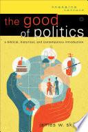 The Good of Politics (Engaging Culture)