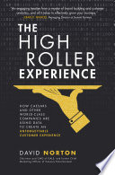 The High Roller Experience  How Caesars and Other World Class Companies Are Using Data to Create an Unforgettable Customer Experience