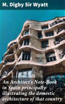 An Architect's Note-Book in Spain principally illustrating the domestic architecture of that country
