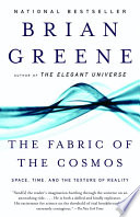 """The Fabric of the Cosmos: Space, Time, and the Texture of Reality"" by Brian Greene"