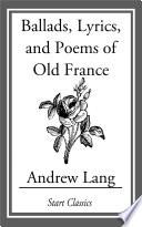 Ballads, Lyrics, and Poems of Old France