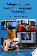 """Telepractice in Speech-Language Pathology"" by K. Todd Houston"