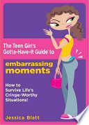 The Teen Girl's Gotta-have-it Guide to Embarrassing Moments