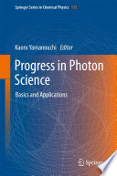 Progress in Photon Science  : Basics and Applications