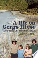 """""""A Life On Gorge River: New Zealand's Remotest Family"""" by Robert Long"""