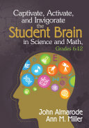 Captivate, Activate, and Invigorate the Student Brain in Science and Math, Grades 6-12