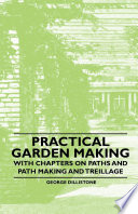 Practical Garden Making   With Chapters on Paths and Path Making and Treillage