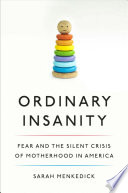 link to Ordinary insanity : fear and the silent crisis of motherhood in America in the TCC library catalog