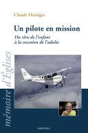 Un pilote en mission. Du rêve de l'enfant à la vocation de l'adulte