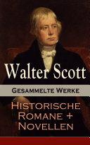 Gesammelte Werke: Historische Romane + Novellen (25 Titel in einem Buch - Vollständige deutsche Ausgaben)