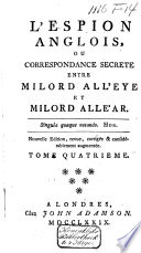 L'espion anglois ou Correspondance secrète entre milord All'eye et milord All'ar