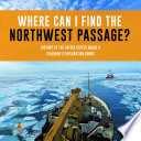 Where Can I Find The Northwest Passage History Of The United States Grade 3 Children S Exploration Books