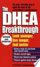"""""""The DHEA Breakthrough: Look Younger, Live Longer, Feel Better"""" by Stephen Cherniske"""
