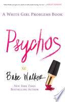 """Psychos: A White Girl Problems Book"" by Babe Walker"
