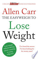 """""""Allen Carr's Easyweigh to Lose Weight: The revolutionary method to losing weight fast from international bestselling author of The Easy Way to Stop Smoking"""" by Allen Carr"""
