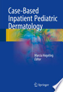 Case Based Inpatient Pediatric Dermatology