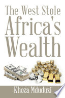 The West Stole Africa s Wealth
