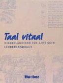 Taal vitaal : Niederländisch für Anfänger. Lehrerhandbuch