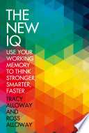 The New IQ  Use Your Working Memory to Think Stronger  Smarter  Faster