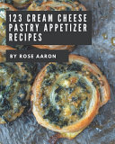 123 Cream Cheese Pastry Appetizer Recipes Pdf/ePub eBook