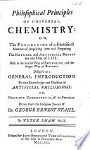 Philosophical Principles of Universal Chemistry, or, the foundation of a scientifical manner of inquiring into and preparing the natural and artificial bodies for the uses of life. ... Drawn from the Collegium Jenense of G. E. Stahl. By P. Shaw