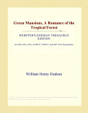 Green Mansions, a Romance of the Tropical Forest (Webster's German Thesaurus Edition) Read Online