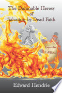 The Damnable Heresy of Salvation by Dead Faith  Expanded Edition
