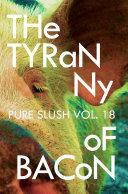 The Tyranny of Bacon Pure Slush Vol  18