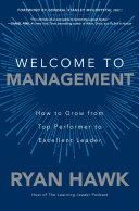 Pdf Welcome to Management: How to Grow From Top Performer to Excellent Leader