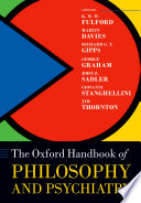 """The Oxford Handbook of Philosophy and Psychiatry"" by KWM Fulford, Martin Davies, Richard Gipps, George Graham, John Sadler, Giovanni Stanghellini, Tim Thornton"