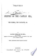 Travels in the Steppes of the Caspian Sea  the Crimea  the Caucasus  etc