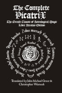 The Complete Picatrix  The Occult Classic of Astrological Magic Liber Atratus Edition