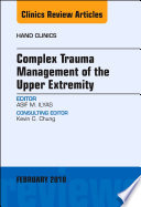 Complex Trauma Management Of The Upper Extremity An Issue Of Hand Clinics E Book Book PDF
